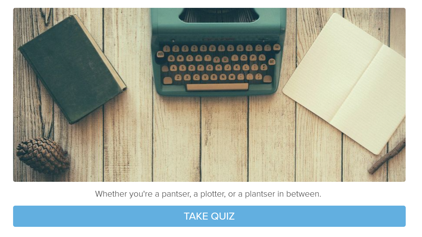 Interact provides a fun quiz to see if you're a pantser, a plotter, or a plantser in between: perfect for Preptober!